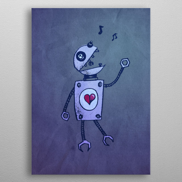 Funny robot design with a cute cartoon robot singing about the happy times when robots ruled the universe. This cute geek design will appeal to geeks and people who love robots, music and cute cartoon characters.   metal poster