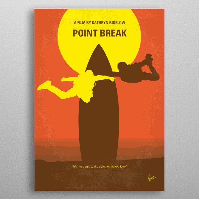 No455 My Point Break minimal movie poster  An FBI agent goes undercover to catch a gang of bank robbers who may be surfers.  Director: Kathryn Bigelow Stars: Patrick Swayze, Keanu Reeves, Gary Busey metal poster