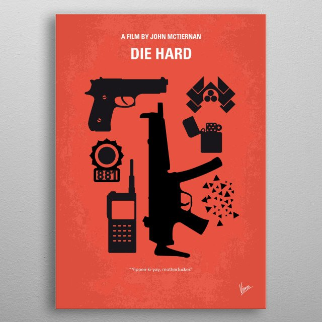 No453 My Die Hard minimal movie poster John McClane, officer of the NYPD, tries to save wife Holly Gennaro and several others, taken hostage by German terrorist Hans Gruber during a Christmas party at the Nakatomi Plaza in Los Angeles. Director: John McTiernan Stars: Bruce Willis, Alan Rickman, Bonnie Bedelia metal poster