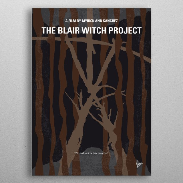 No476 My The Blair Witch Project minimal movie poster  Three film students vanish after traveling into a Maryland forest to film a documentary on the local Blair Witch legend, leaving only their footage behind.  Directors: Daniel Myrick, Eduardo Sánchez (as Eduardo Sanchez) Stars: Heather Donahue, Michael C. Williams, Joshua metal poster