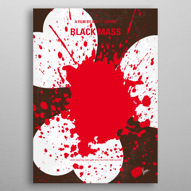 No471 My Black Mass minimal movie poster The true story of Whitey Bulger, the brother of a state senator and the most infamous violent criminal in the history of South Boston, who became an FBI informant to take down a Mafia family invading his turf. Director: Scott Cooper Stars: Johnny Depp, Benedict Cumberbatch, Dakota Johnson metal poster