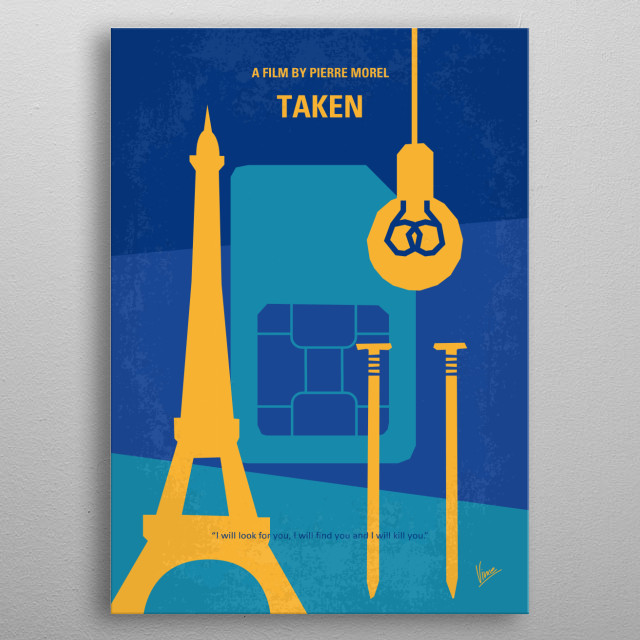 No469 My Taken minimal movie poster A retired CIA agent travels across Europe and relies on his old skills to save his estranged daughter, who has been kidnapped while on a trip to Paris. Director: Pierre Morel Stars: Liam Neeson, Maggie Grace, Famke Janssen metal poster