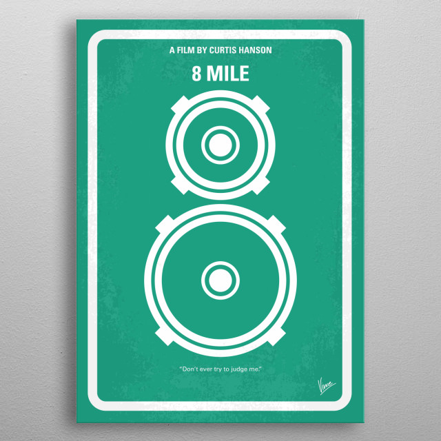 No491 My 8 Mile minimal movie poster A young rapper, struggling with every aspect of his life, wants to make the most of what could be his final opportunity but his problems around gives him doubts. Director: Curtis Hanson Stars: Eminem, Brittany Murphy, Kim Basinger metal poster