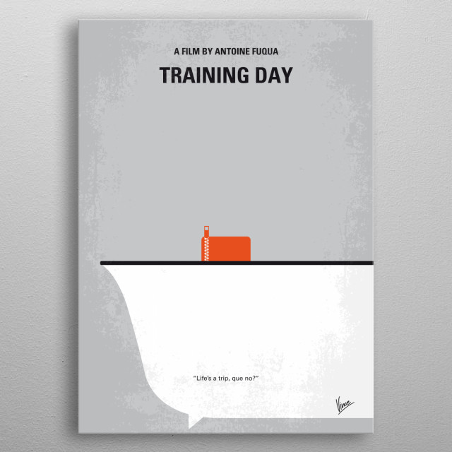 No497 My Training Day minimal movie poster On his first day on the job as a Los Angeles narcotics officer, a rookie cop goes on a 24-hour training course with a rogue detective who isn't what he appears. Director: Antoine Fuqua Stars: Denzel Washington, Ethan Hawke, Scott Glenn metal poster