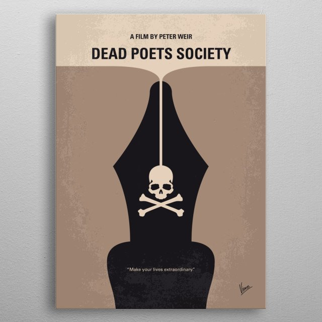 No486 My Dead Poets Society minimal movie poster  English teacher John Keating inspires his students to discover their love for poetry and se... metal poster