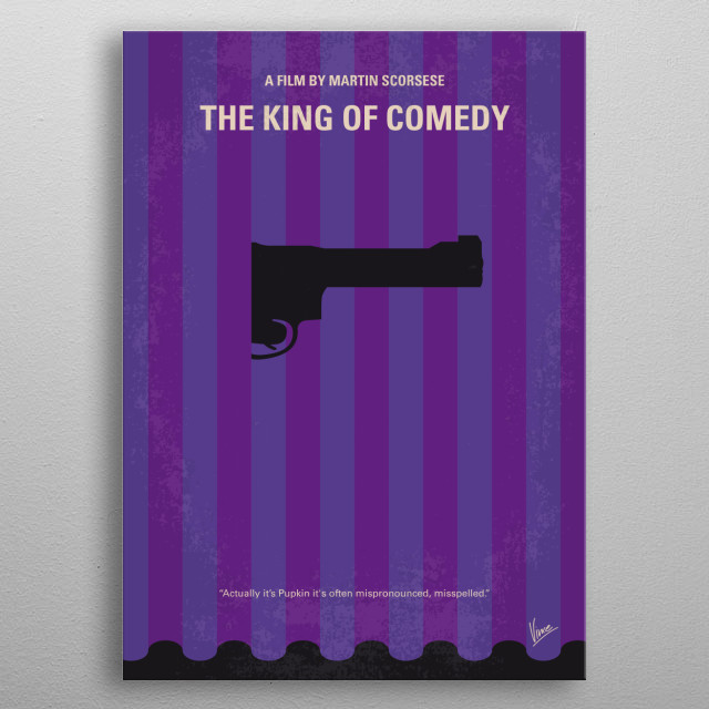 No496 My The King of Comedy minimal movie poster Aspiring comic Rupert Pupkin wants to achieve success in show biz by stalking his idol, a late night talk-show host who craves his own privacy. Director: Martin Scorsese Stars: Robert De Niro, Jerry Lewis, Diahnne Abbott metal poster