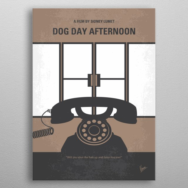 No479 My Dog Day Afternoon minimal movie poster A man robs a bank to pay for his lover's operation; it turns into a hostage situation and a media circus. Director: Sidney Lumet Stars: Al Pacino, John Cazale, Penelope Allen metal poster