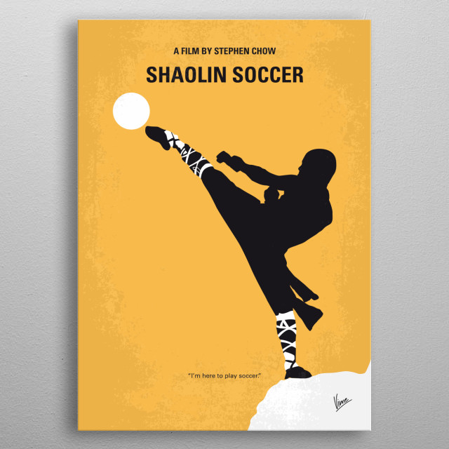 No480 My Shaolin Soccer minimal movie poster A young Shaolin follower reunites with his discouraged brothers to form a soccer team using their martial art skills to their advantage. Director: Stephen Chow Stars: Stephen Chow, Wei Zhao, Yat-Fei Wong metal poster