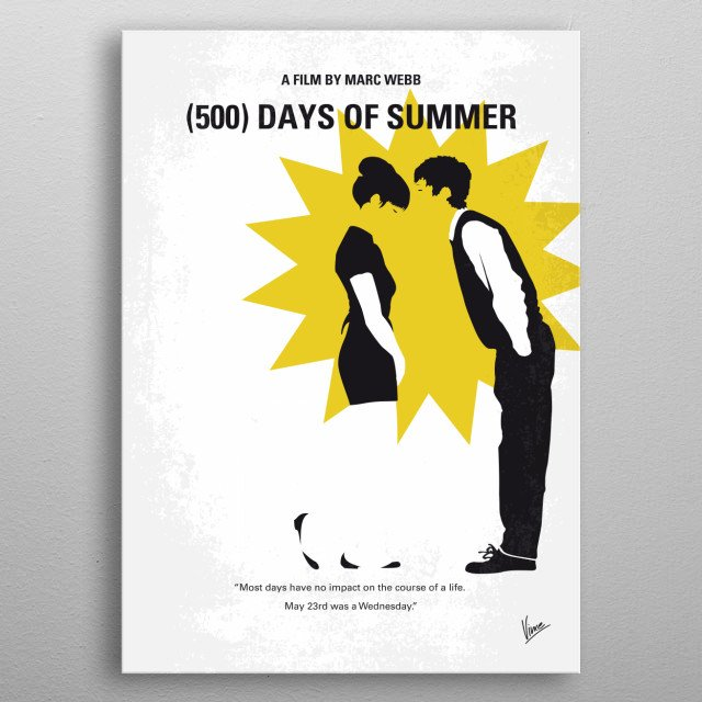 No500 My (500) Days Of Summer minimal movie poster An offbeat romantic comedy about a woman who doesn't believe true love exists, and the young man who falls for her. Director: Marc Webb Stars: Zooey Deschanel, Joseph Gordon-Levitt, Geoffrey Arend metal poster
