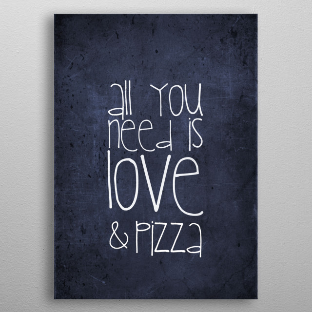 ALL YOU NEED IS LOVE  & PIZZA metal poster