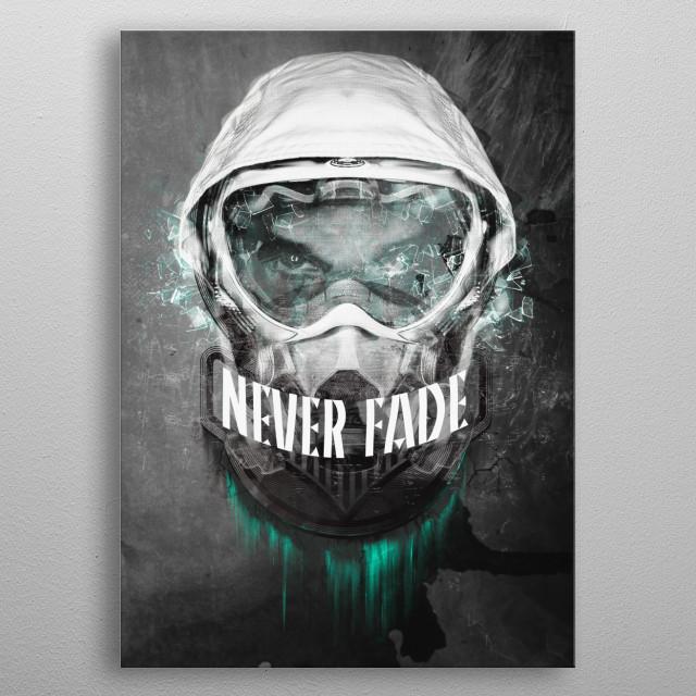 Never Fade metal poster