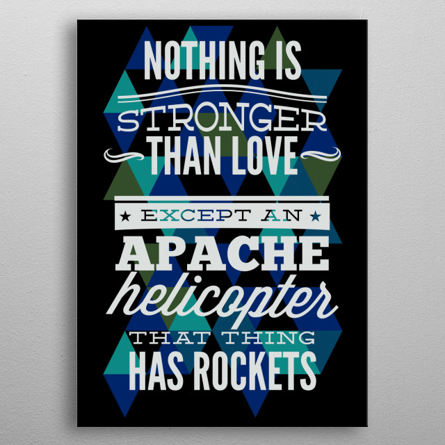 Apache Helicopters Are Stonger Than Love metal poster