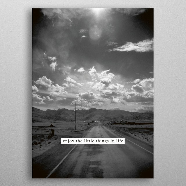 enjoy the little things in life metal poster