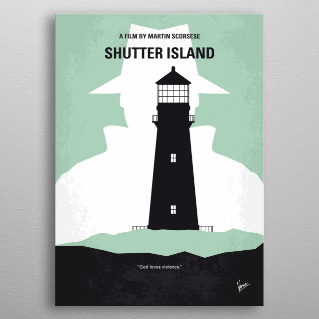 No513 My Shutter Island minimal movie poster A U.S Marshal investigates the disappearance of a murderess who escaped from a hospital for the criminally insane. Director: Martin Scorsese Stars: Leonardo DiCaprio, Emily Mortimer, Mark Ruffalo metal poster