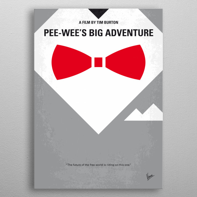 No511 My Pee Wees Big Adventure minimal movie poster  When eccentric man-child Pee-Wee Herman gets his beloved bike stolen in broad daylight, he sets out across the U.S. on the adventure of his life.  Director: Tim Burton Stars: Paul Reubens, Elizabeth Daily, Mark Holton metal poster