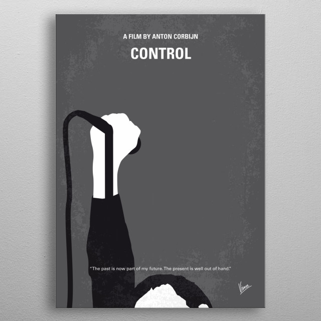 No508 My CONTROLE minimal movie poster A profile of Ian Curtis, the enigmatic singer of Joy Division whose personal, professional, and romantic troubles led him to commit suicide at the age of 23. Director: Anton Corbijn Stars: Sam Riley, Samantha Morton, Craig Parkinson metal poster