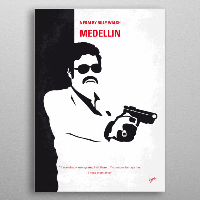 No526 My MEDELLIN minimal movie poster Medellin is a 2007 film about the life of Colombian drug lord Pablo Escobar that Vincent Chase starred in, and which was directed by Billy Walsh. metal poster
