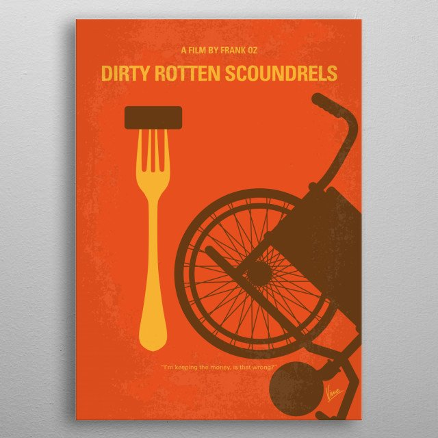 No536 My Dirty Rotten Scoundrels minimal movie poster Two con men try to settle their rivalry by betting on who can swindle a young American heiress out of $50,000 first. Director: Frank Oz Stars: Steve Martin, Michael Caine, Glenne Headly  metal poster