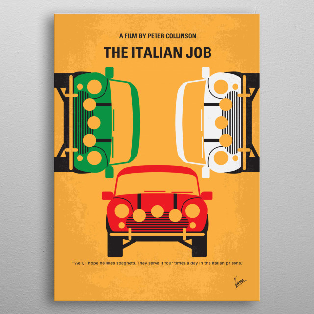 No279 My The Italian Job minimal movie poster After being betrayed and left for dead in Italy, Charlie Croker and his team plan an elaborate gold heist against their former ally. Director: F. Gary Gray Stars: Donald Sutherland, Mark Wahlberg, Edward Norton metal poster