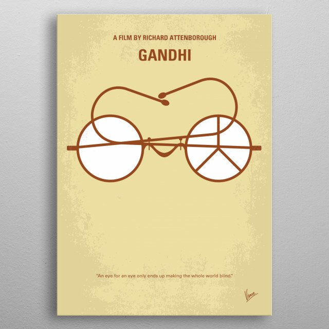 No543 My Gandhi minimal movie poster The life of the lawyer who became the famed leader of the Indian revolts against the British rule through his philosophy of nonviolent protest. Director: Richard Attenborough Stars: Ben Kingsley, John Gielgud, Candice Bergen  metal poster