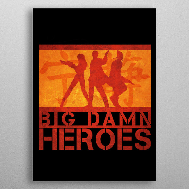 """Firefly... gone but not forgotten as with any 'big damn heroes"""".   Enjoy and cheers! metal poster"""