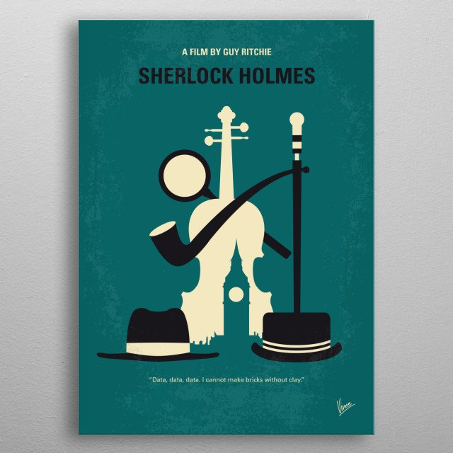 No555 My Sherlock Holmes minimal movie poster  Detective Sherlock Holmes and his stalwart partner Watson engage in a battle of wits and brawn with a nemesis whose plot is a threat to all of England.  Director: Guy Ritchie Stars: Robert Downey Jr., Jude Law, Rachel McAdams metal poster