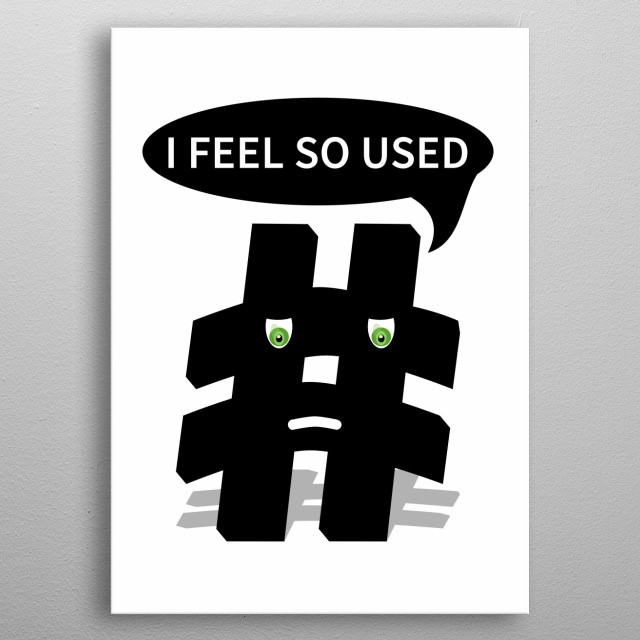 # Hashtag. I feel so used metal poster