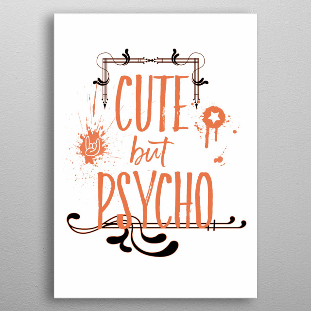 Are you cute? Of course! But are you also PSYCHO :-) Good phrase for Halloween or any other occasion. metal poster