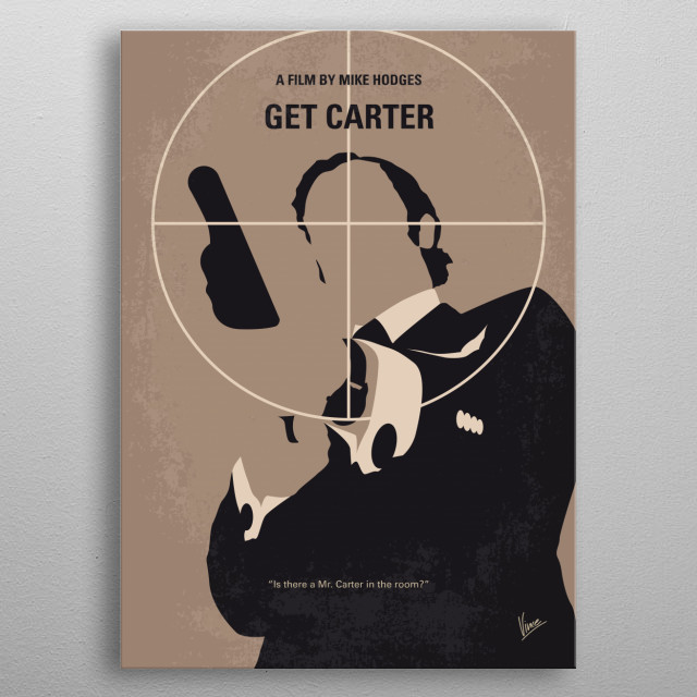 No557 My Get Carter minimal movie poster  When his brother dies under mysterious circumstances in a car accident, London gangster Jack Carter... metal poster