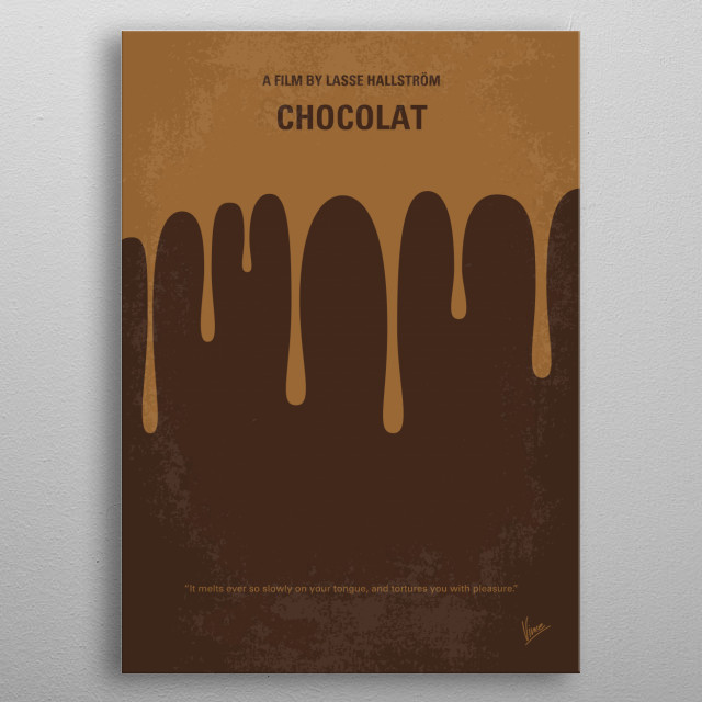 No567 My Chocolat minimal movie poster  A woman and her daughter open a chocolate shop in a small French village that shakes up the rigid morality of the community.  Director: Lasse Hallström Stars: Juliette Binoche, Judi Dench, Alfred Molina  metal poster