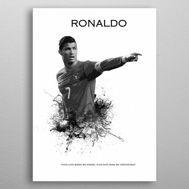 The great Ronaldo with the quote: Your love makes me strong, your hate makes me unstoppable  metal poster