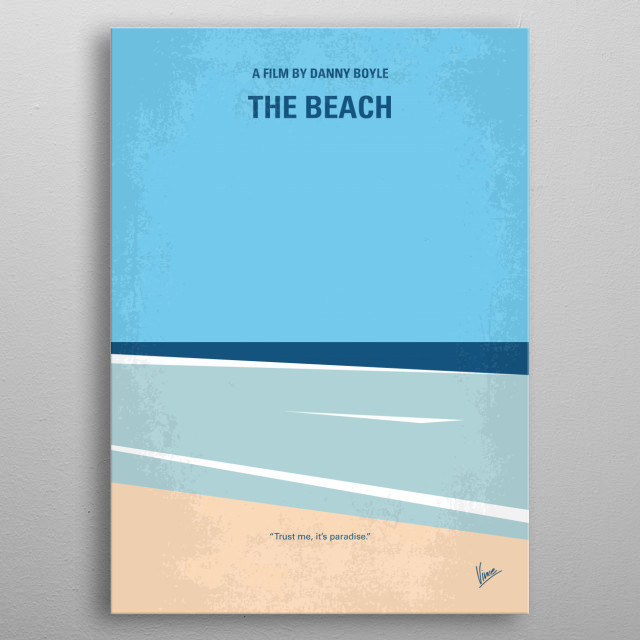 No569 My The Beach minimal movie poster Twenty-something Richard travels to Thailand and finds himself in possession of a strange map. Rumours state that it leads to a solitary beach paradise, a tropical bliss - excited and intrigued, he sets out to find it. metal poster