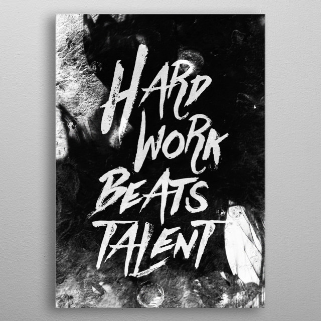 Inspirational typographic quote Hard Work Beats Talent metal poster