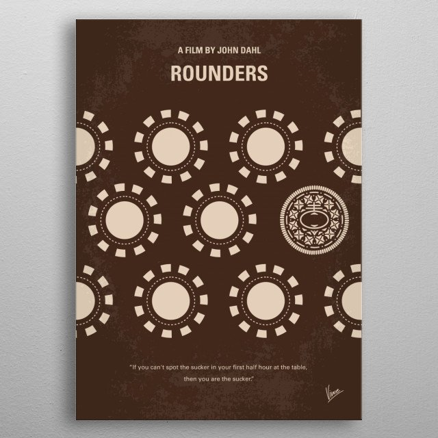 No503 My Rounders minimal movie poster A young man is a reformed gambler who must return to playing big stakes poker to help a friend pay off loan sharks. Director: John Dahl Stars: Matt Damon, Edward Norton, Gretchen Mol metal poster
