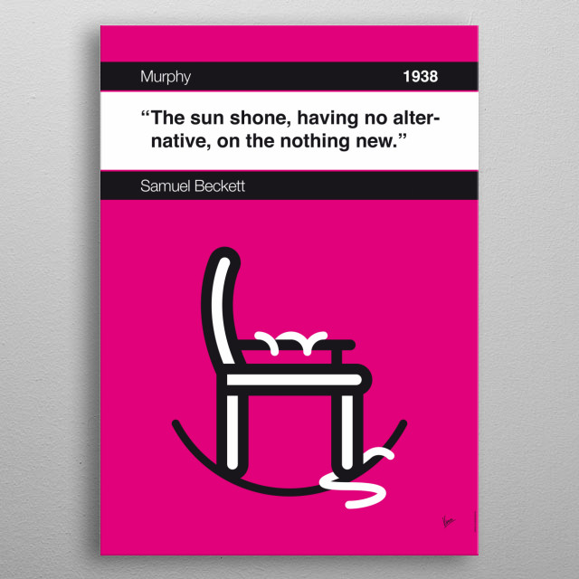 No015 MY Murphy Book Icon poster  15. The sun shone, having no alternative, on the nothing new. —Samuel Beckett, Murphy (1938)  metal poster