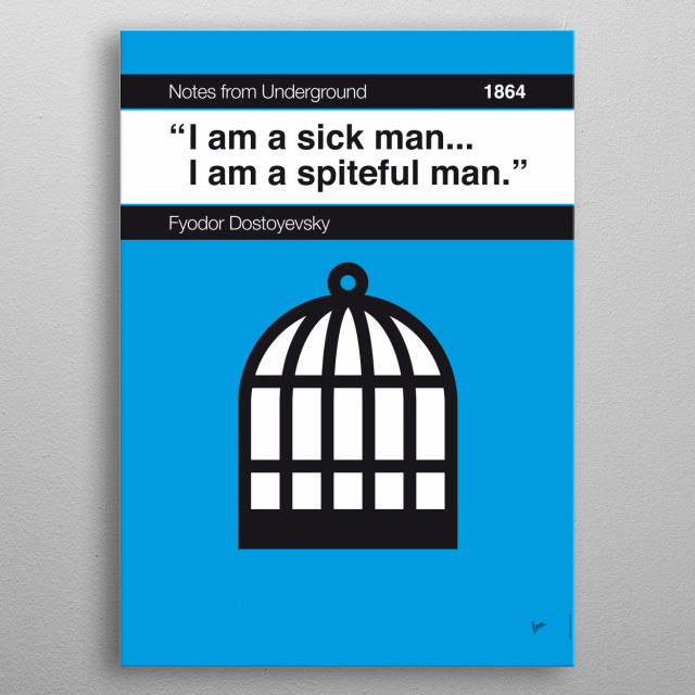 No031 MY Notes from Underground Book Icon poster 31. I am a sick man . . . I am a spiteful man. —Fyodor Dostoyevsky, Notes from Underground (1864; trans. Michael R. Katz)  metal poster