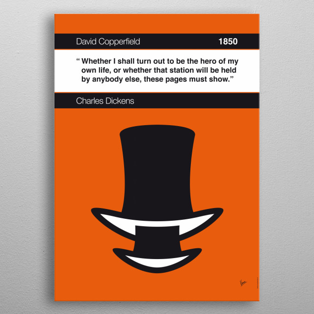 No020 MY David Copperfield Book Icon poster 20. Whether I shall turn out to be the hero of my own life, or whether that station will be held by anybody else, these pages must show. —Charles Dickens, David Copperfield (1850) metal poster