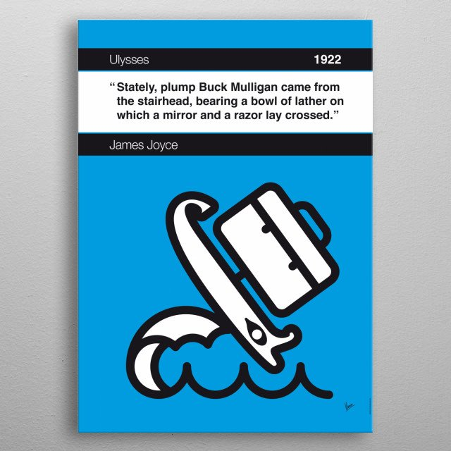 No021 MY Ulysses Book Icon poster 21. Stately, plump Buck Mulligan came from the stairhead, bearing a bowl of lather on which a mirror and a razor lay crossed. —James Joyce, Ulysses (1922)  metal poster