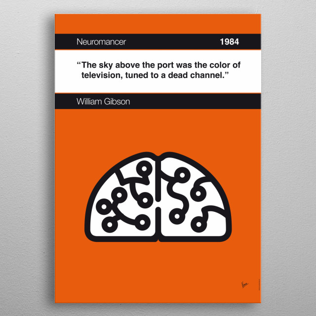 No030 MY Neuromancer Book Icon poster  30. The sky above the port was the color of television, tuned to a dead channel. —William Gibson, Ne... metal poster