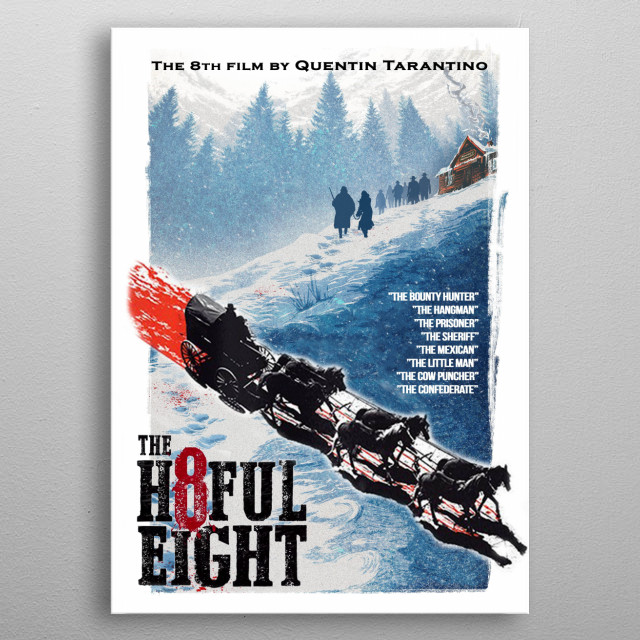 My own movie poster of Quentin Tarantino's Hatefull eight metal poster