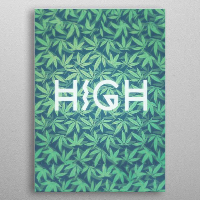 HIGH TYPO! Cannabis / Hemp / 420 / Marijuana  - Pattern  HIGH TYPO! Great modern Hipster Fashion 420 stuff. Super awesome modern green cannab... metal poster
