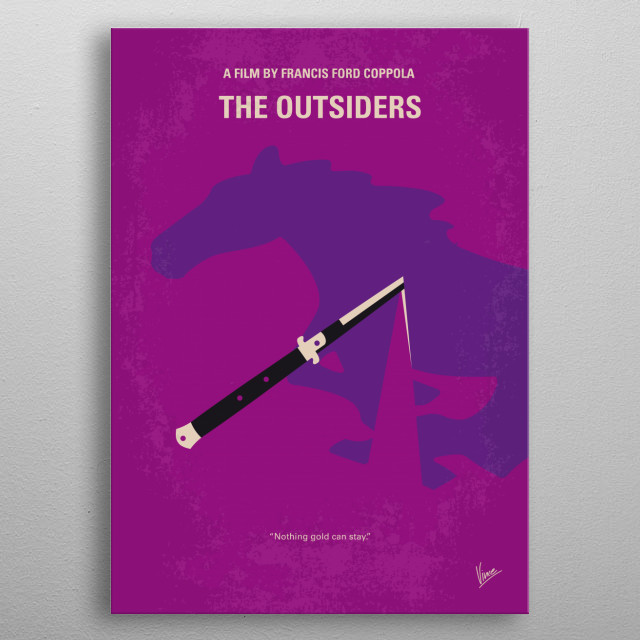 No590 My The Outsiders minimal movie poster  The rivalry between two gangs, the poor Greasers and the rich Socs, only heats up when one gang ... metal poster