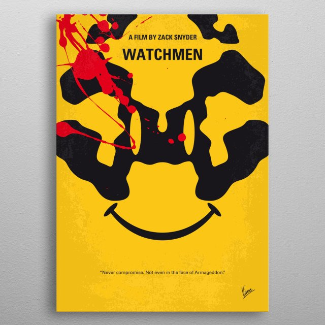 No599 My watchmen minimal movie poster  In an alternate 1985 where former superheroes exist, the murder of a colleague sends active vigilante Rorschach into his own sprawling investigation, uncovering something that could completely change the course of history as we know it.  Director: Zack Snyder Stars: Jackie Earle Haley, Patrick Wilson, Carla Gugino  metal poster
