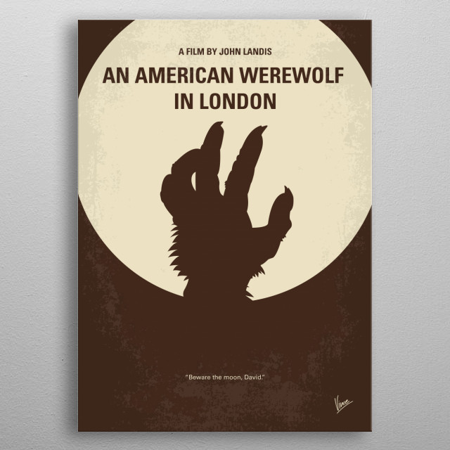 No593 My American werewolf in London minimal movie poster  Two American college students on a walking tour of Britain are attacked by a werewolf that none of the locals will admit exists.  Director: John Landis Stars: David Naughton, Jenny Agutter, Joe Belcher metal poster
