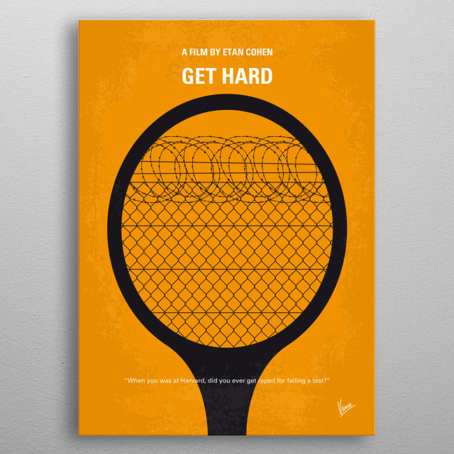 No594 My Get hard minimal movie poster  When millionaire James King is jailed for fraud and bound for San Quentin, he turns to Darnell Lewis to prep him to go behind bars.  Director: Etan Cohen Stars: Will Ferrell, Kevin Hart, Alison Brie metal poster