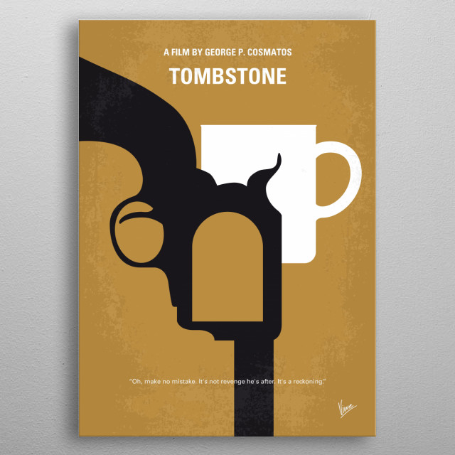 No596 My Tombstone minimal movie poster  A successful lawman's plans to retire anonymously in Tombstone, Arizona, are disrupted by the kind o... metal poster