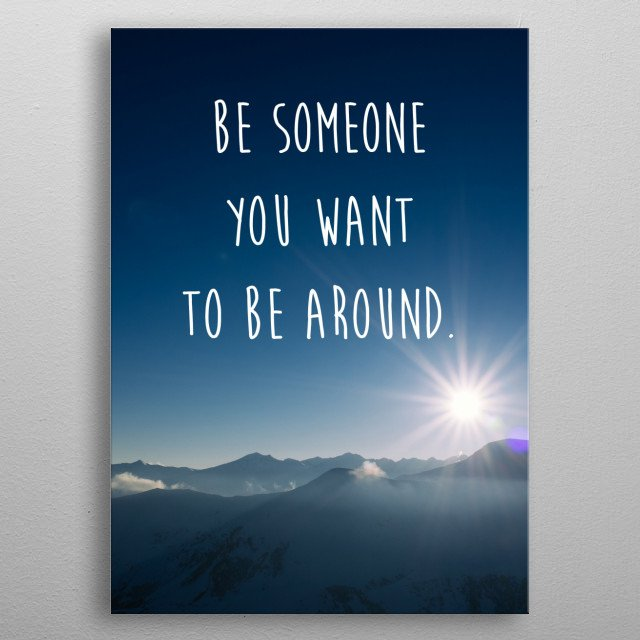 Be someone you want to be around.  -The Buddha metal poster