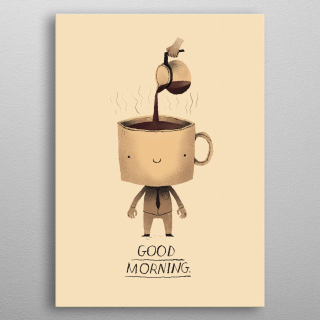 need dat morning coffee! metal poster