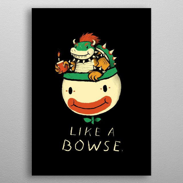 like a bowse! metal poster
