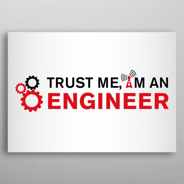 Trust me I'm Engineer  metal poster